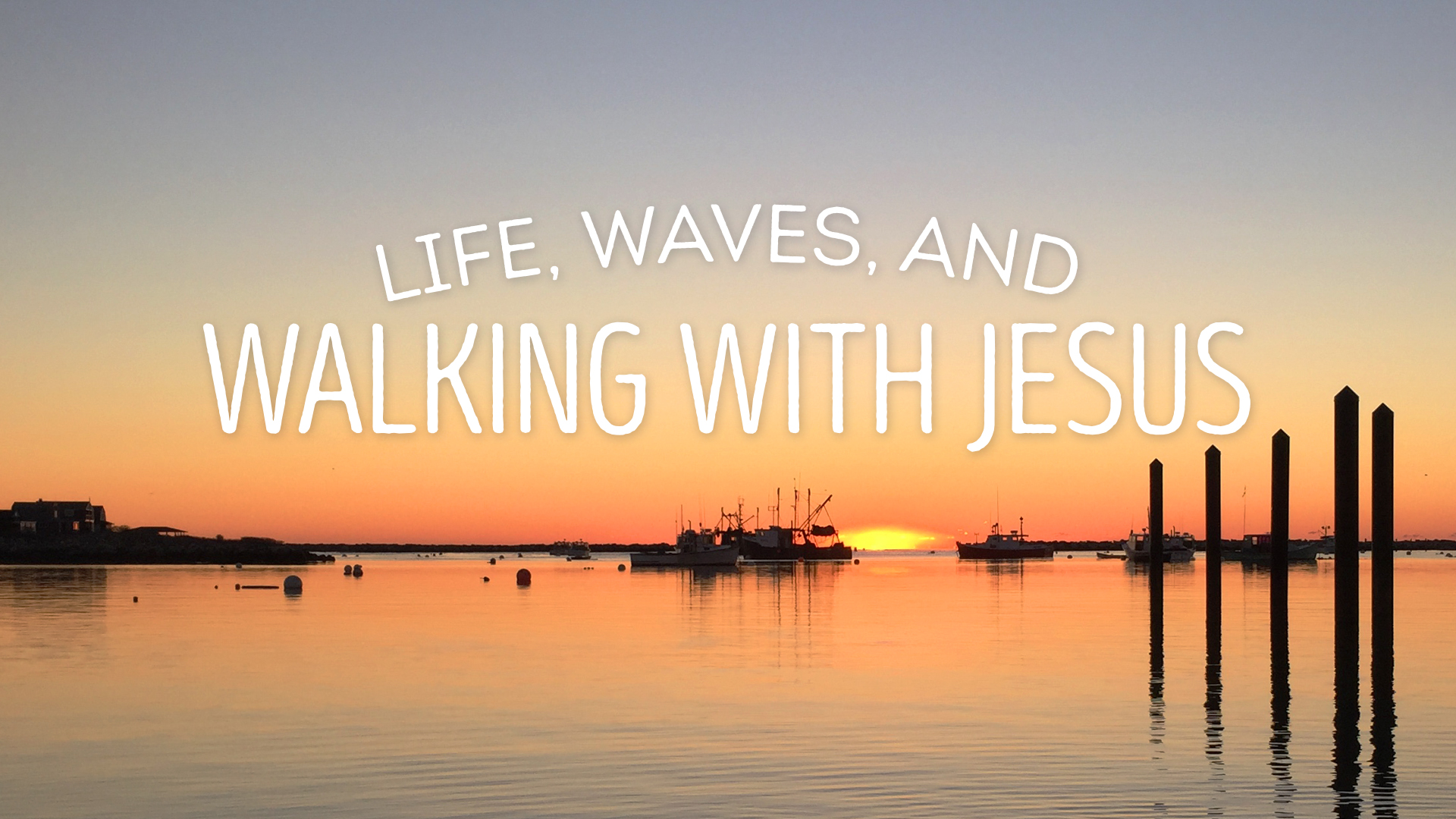 Life, Waves, and Walking with Jesus