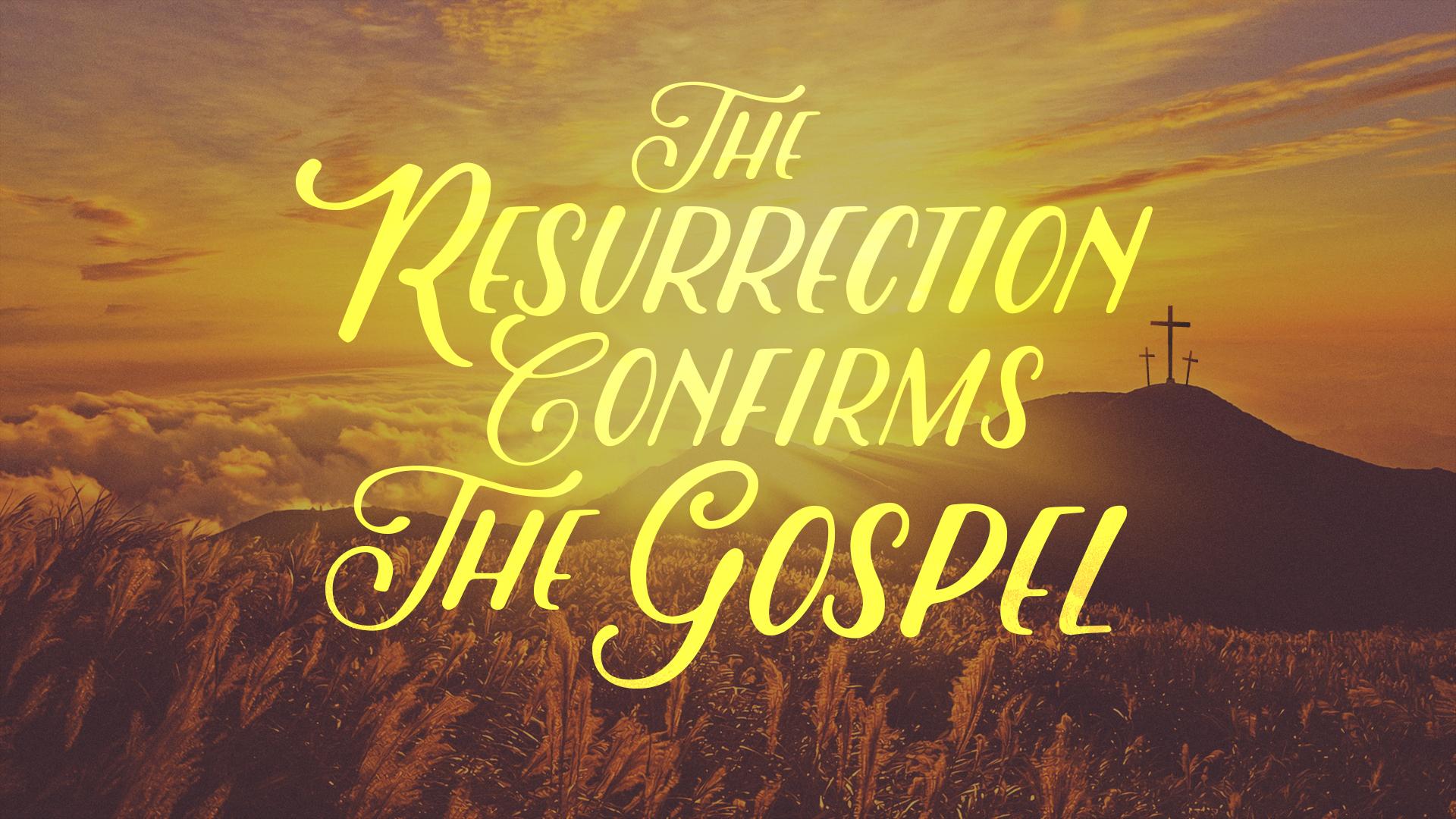 The Resurrection Confirms The Gospel
