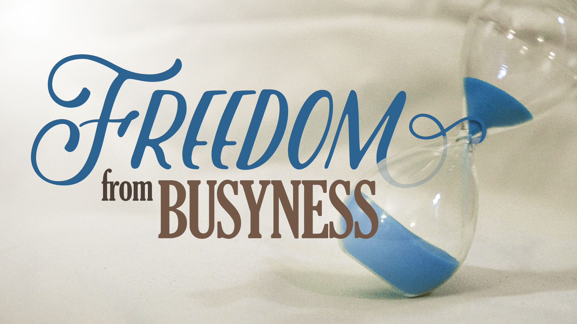 Freedom from Busyness