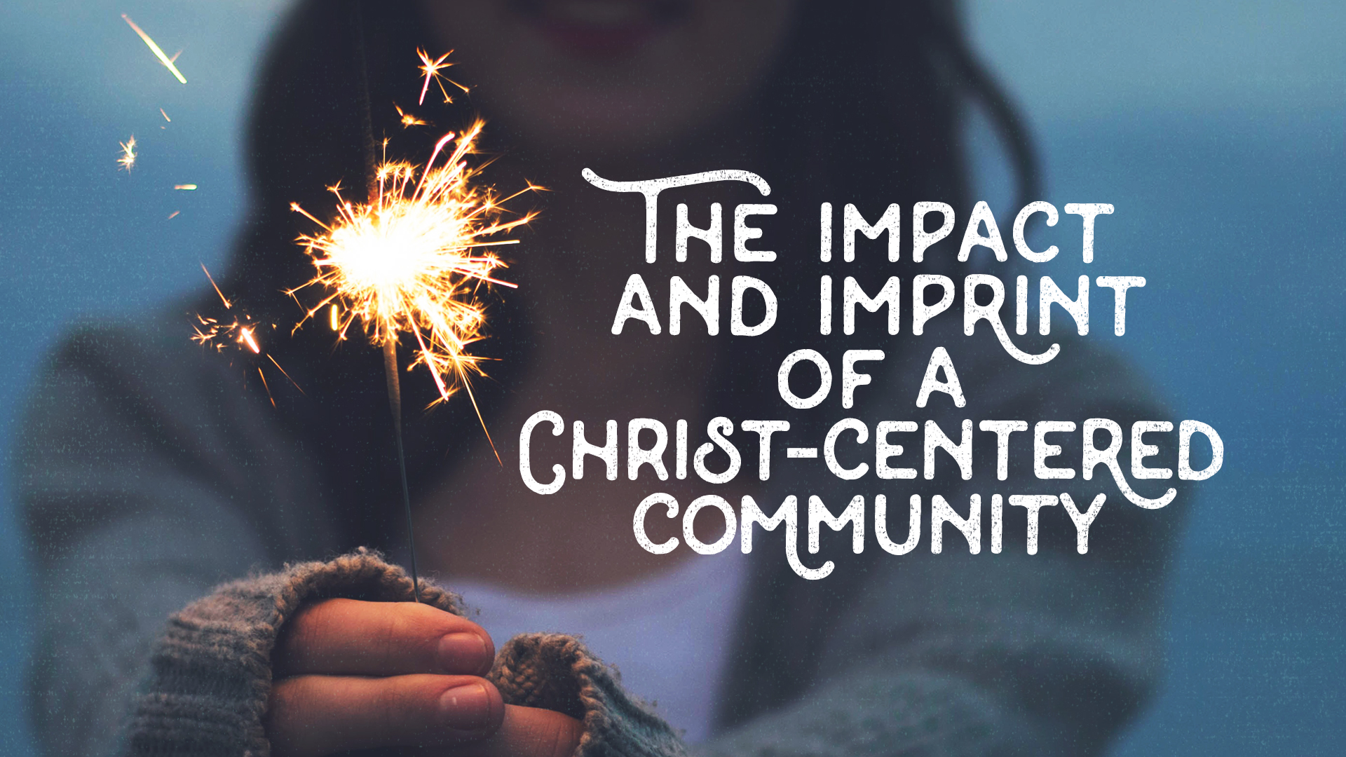 The Impact and Imprint of a Christ-centered Community