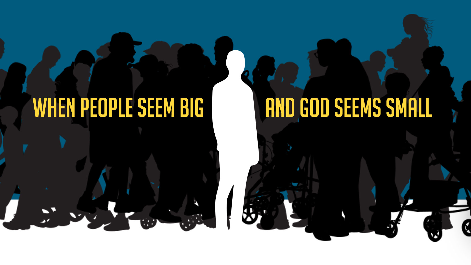When People Seem Big And God Seems Small