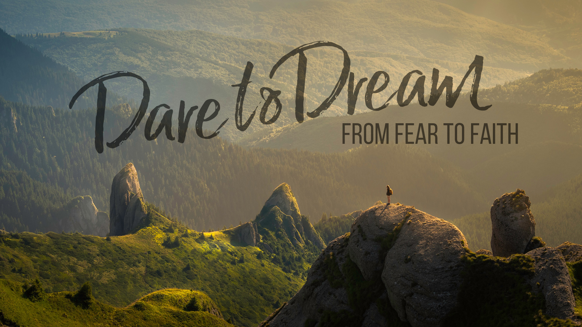 Dare To Dream: From Fear To Faith