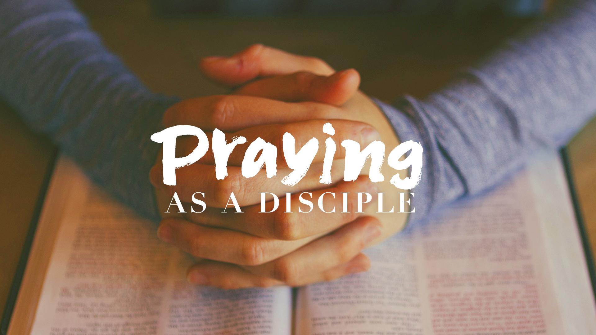 Praying As A Disciple