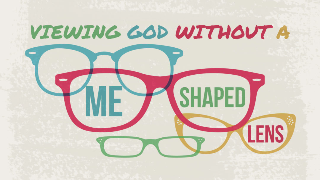 Viewing God Without A Me Shaped Lens