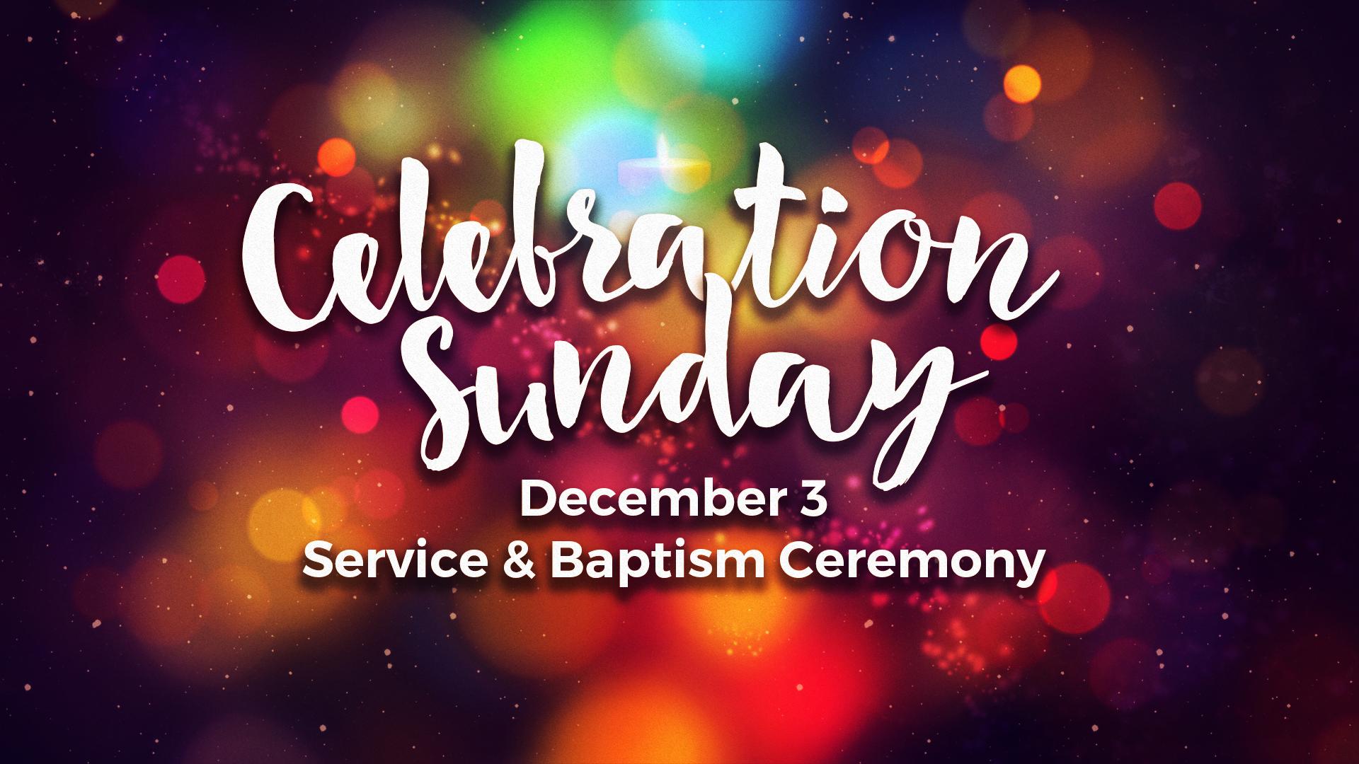 Celebration Sunday, December 3rd