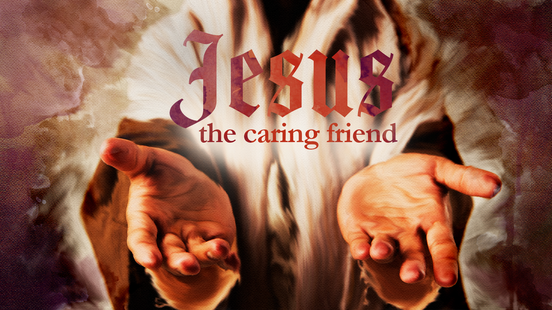 Jesus: The Caring Friend