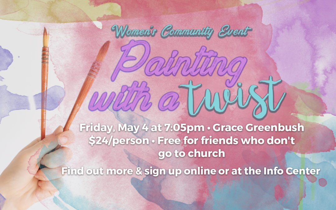 Painting with a Twist Women's Community Event – Friday, May 4th @ 7:05pm