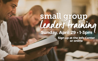 Small Group Leaders Training Sunday April 29 at 1PM