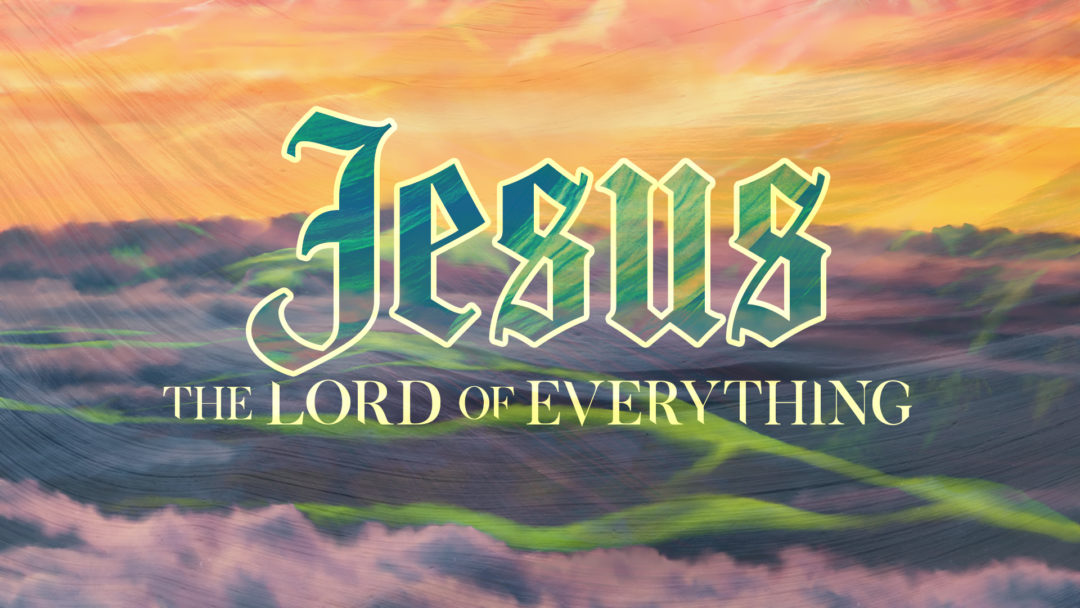 Jesus: The Lord of Everything