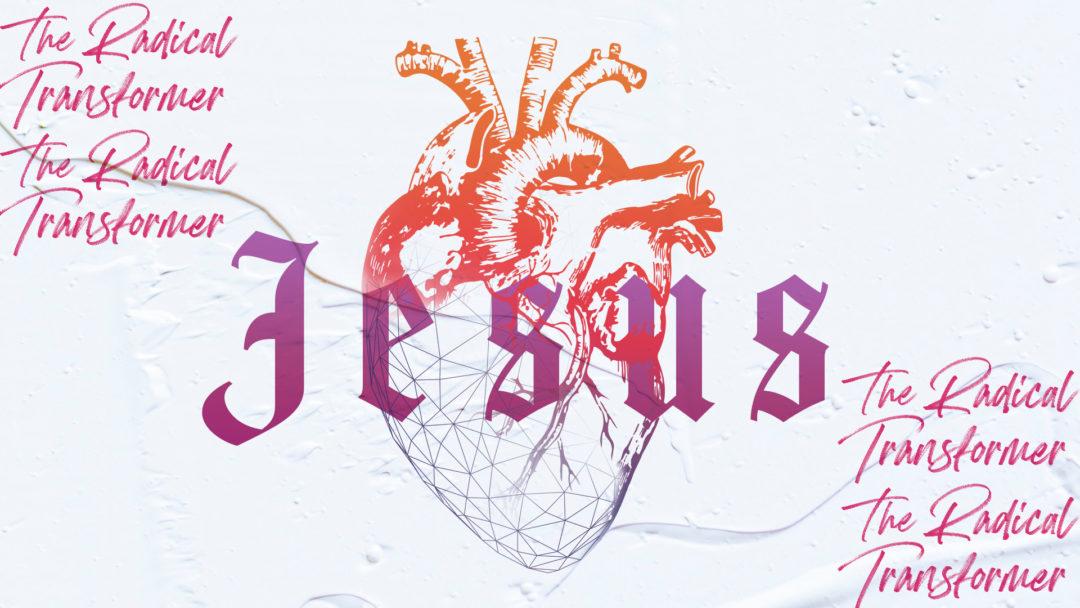 Jesus: The Radical Transformer