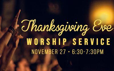 Thanksgiving Eve Service Wednesday Nov. 27, 2019 6:30pm