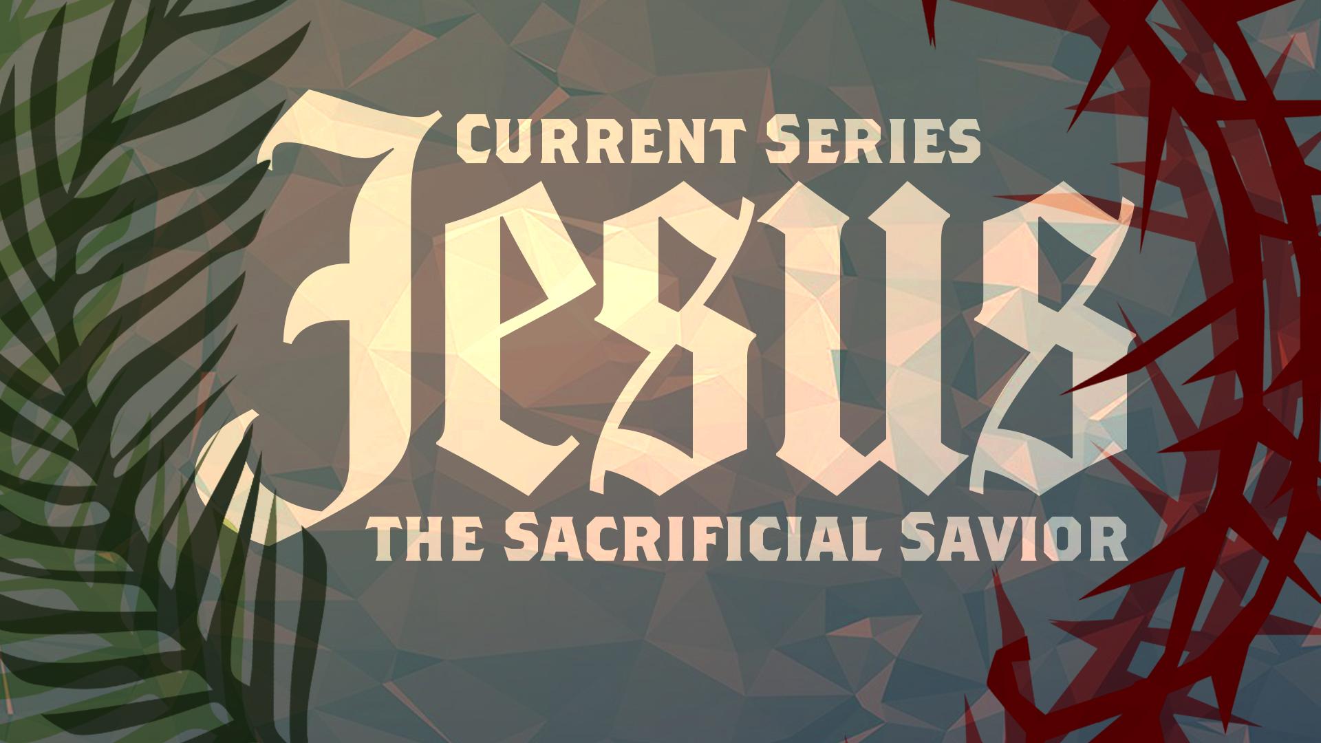 Jesus: The Sacrificial Savior