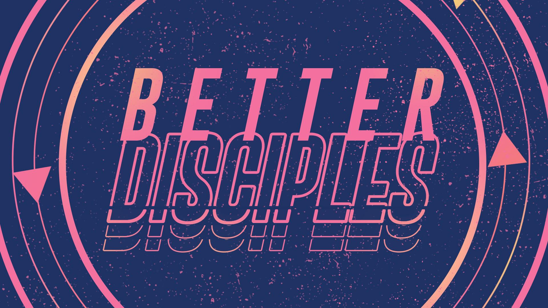 Better Disciples