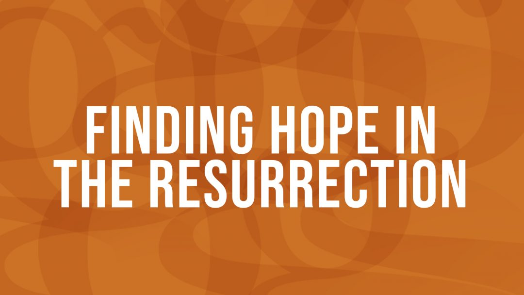 Finding Hope in the Resurrection