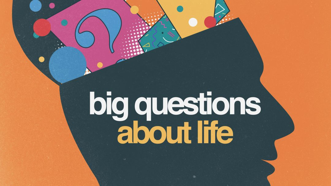 Big Questions About Life